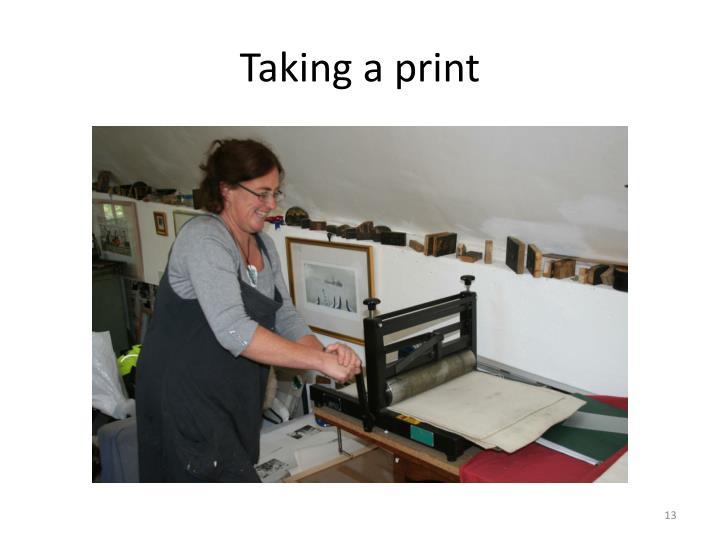 Taking a print