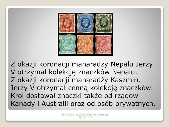 Z okazji koronacji maharadży Nepalu Jerzy V otrzymał kolekcję znaczków Nepalu.