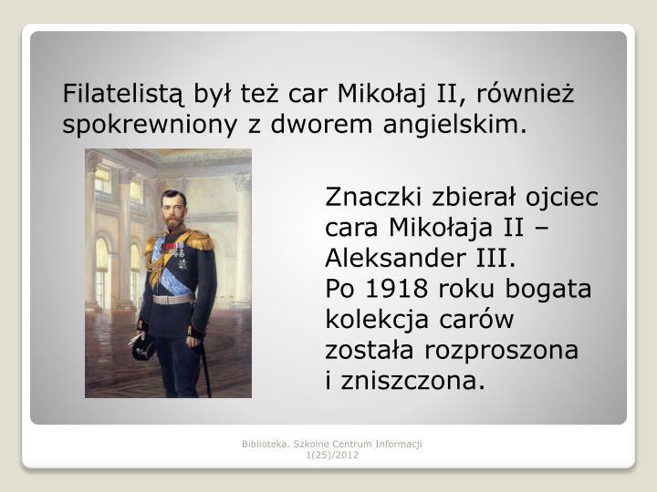 Filatelistą był też car Mikołaj II, również spokrewniony z dworem angielskim.