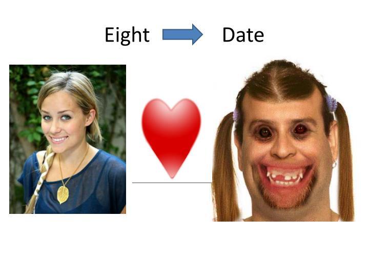 Eight              Date