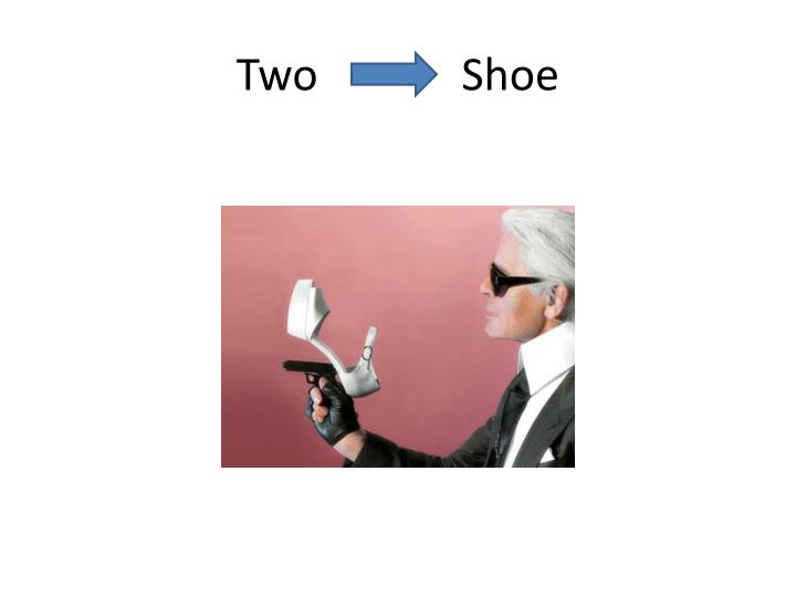 Two             Shoe