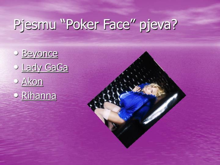 """Pjesmu """"Poker Face"""" pjeva?"""