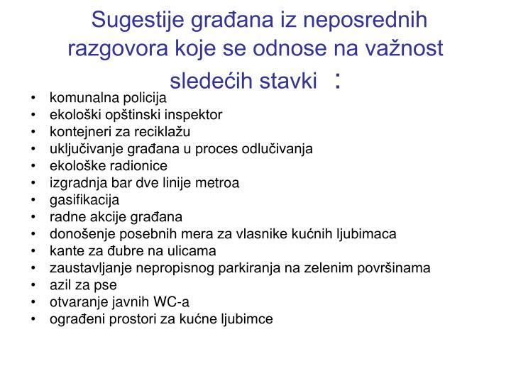 Sugestije građana iz neposrednih  razgovora koje se odnose na važnost  sledećih stavki