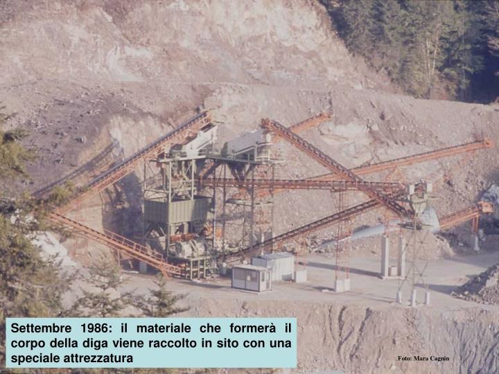 Settembre 1986: il materiale che formerà il corpo della diga viene raccolto in sito con una speciale attrezzatura