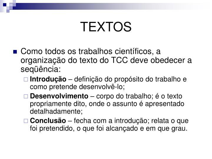 Como todos os trabalhos científicos, a organização do texto do TCC deve obedecer a seqüência: