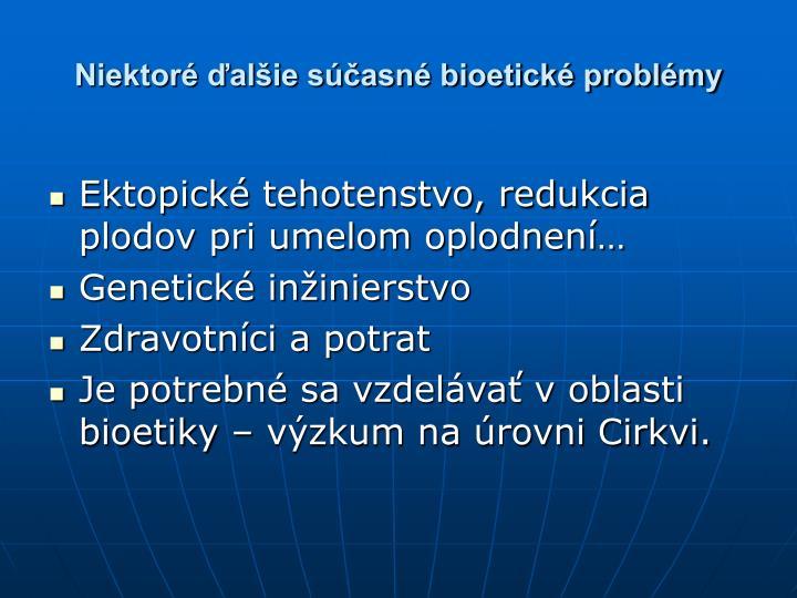 Niektoré ďalšie súčasné bioetické problémy
