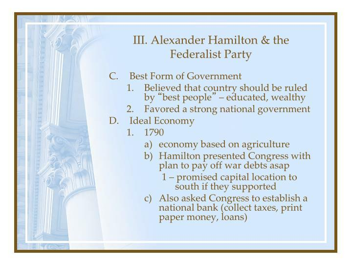 III. Alexander Hamilton & the Federalist Party