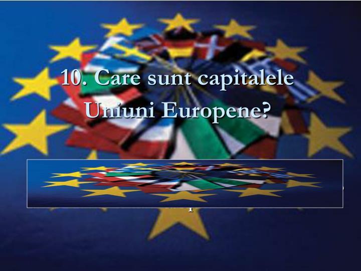 10. Care sunt capitalele Uniuni Europene?
