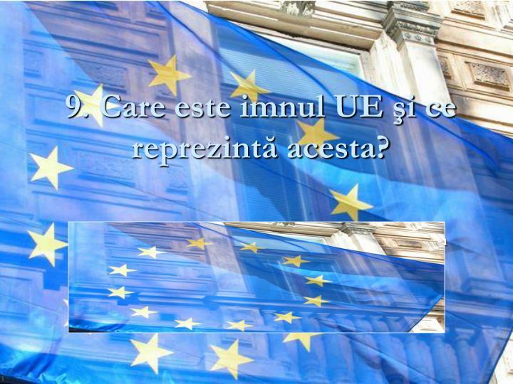 9. Care este imnul UE şi ce reprezintă acesta?