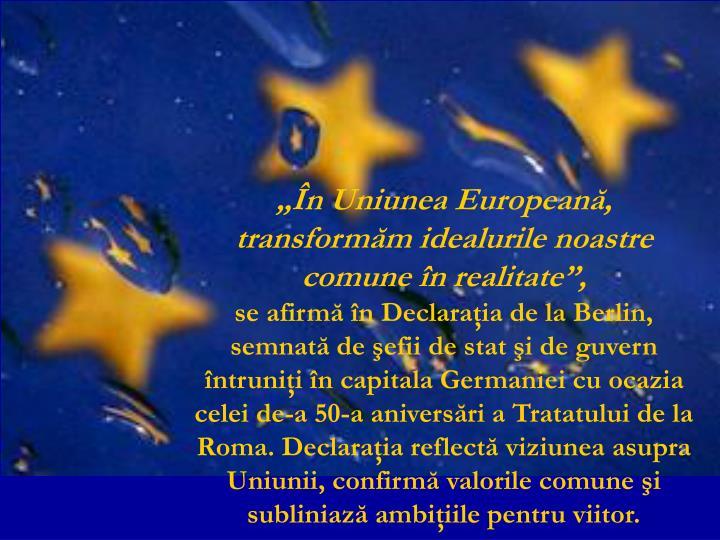 """""""În Uniunea Europeană, transformăm idealurile noastre comune în realitate"""","""
