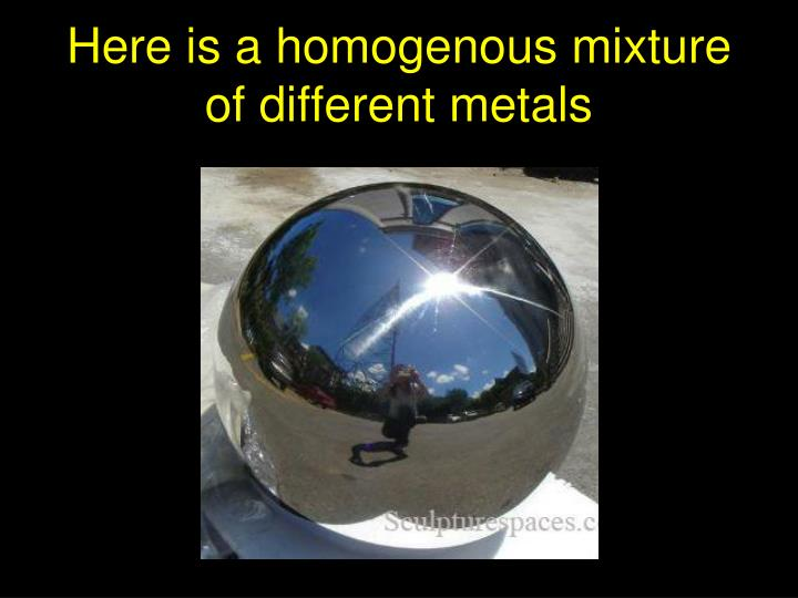 Here is a homogenous mixture of different metals