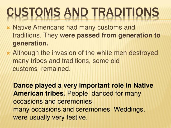Native Americans had many customs and traditions. They