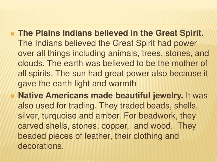 The Plains Indians believed in the Great Spirit.