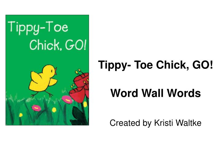 Tippy toe chick go word wall words created by kristi waltke
