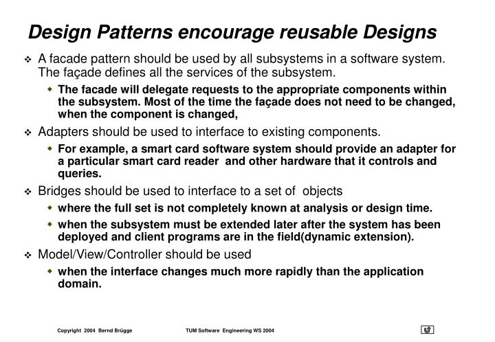 Design Patterns encourage reusable Designs