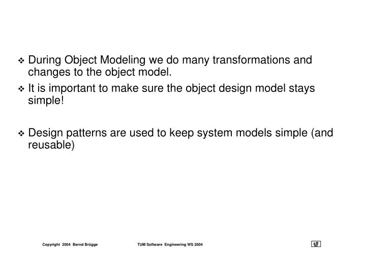 During Object Modeling we do many transformations and changes to the object model.