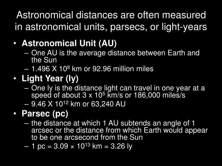 Astronomical distances are often measured in astronomical units, parsecs, or light-years