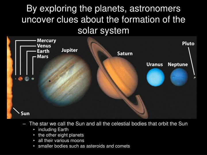 By exploring the planets astronomers uncover clues about the formation of the solar system