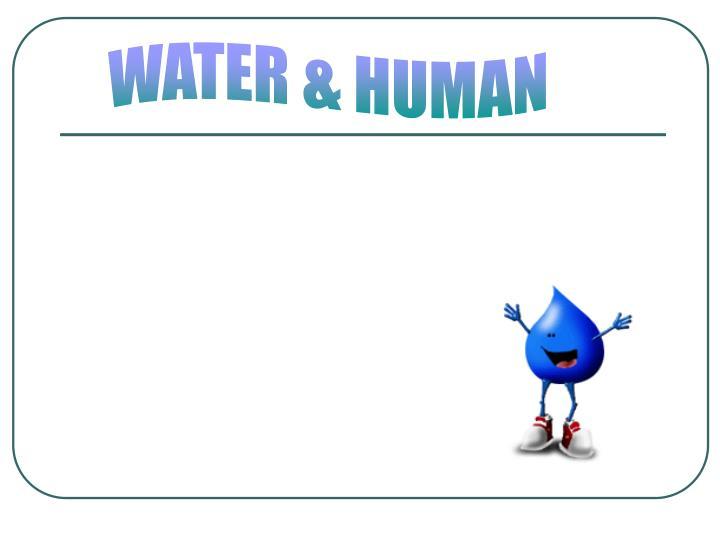 WATER & HUMAN
