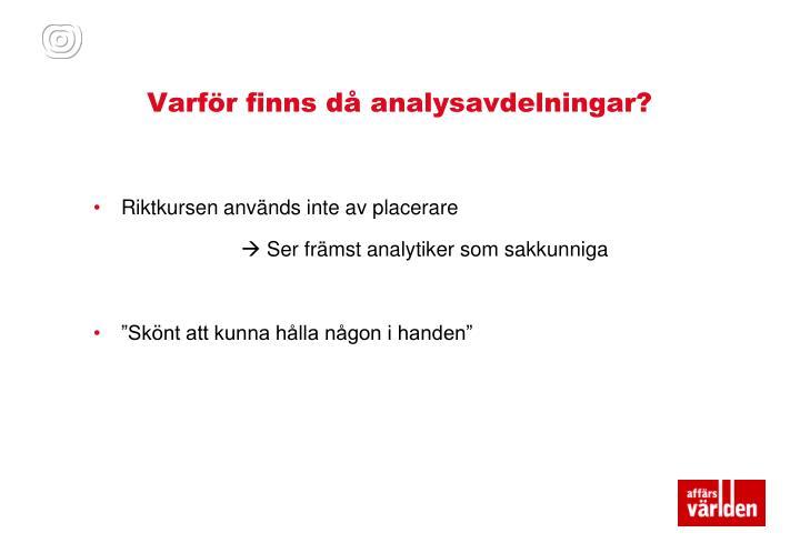 Varför finns då analysavdelningar?