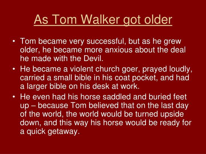 As Tom Walker got older