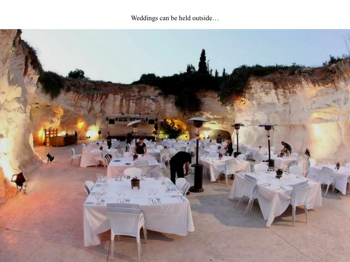 Weddings can be held outside…
