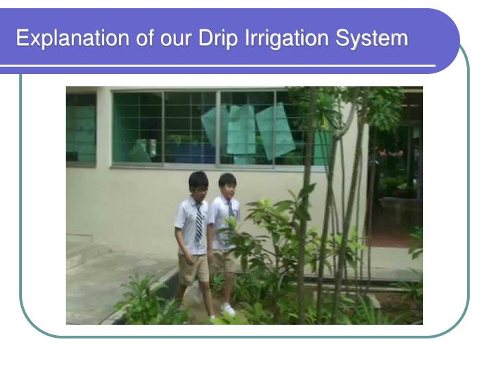 Explanation of our Drip Irrigation System