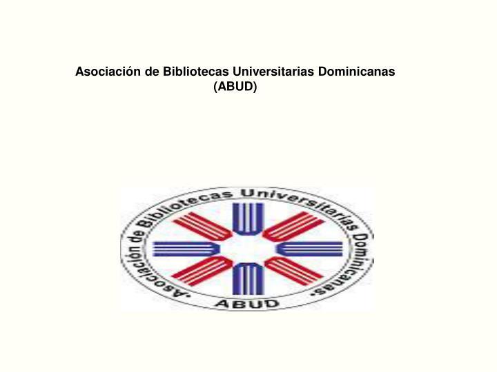 Asociacin de Bibliotecas Universitarias Dominicanas