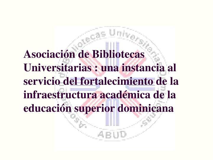 Asociacin de Bibliotecas Universitarias : una instancia al