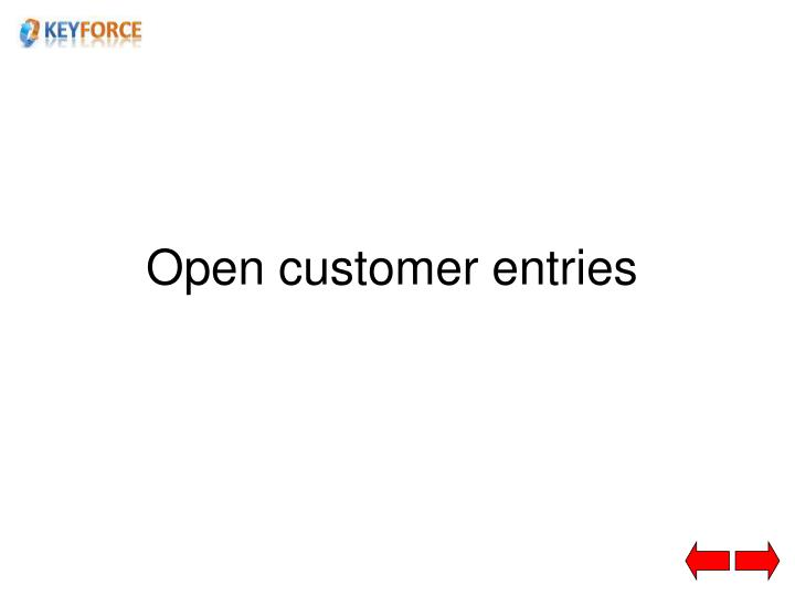 Open customer entries