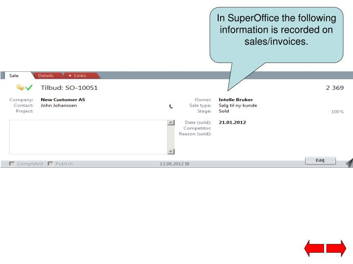 In SuperOffice the following information is recorded on sales/invoices.