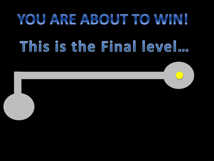 YOU ARE ABOUT TO WIN!