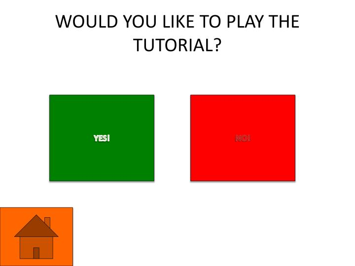WOULD YOU LIKE TO PLAY THE TUTORIAL?