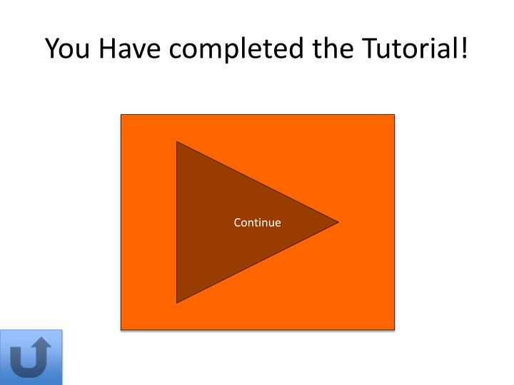 You Have completed the Tutorial!