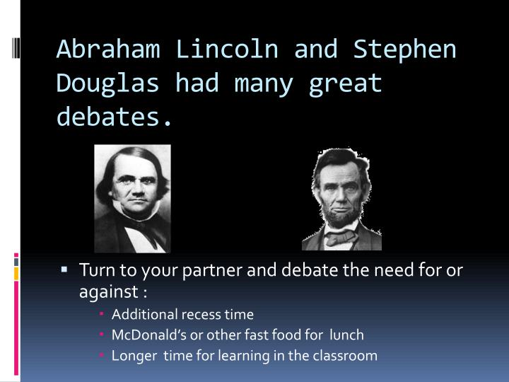 Abraham Lincoln and Stephen Douglas had many great debates.