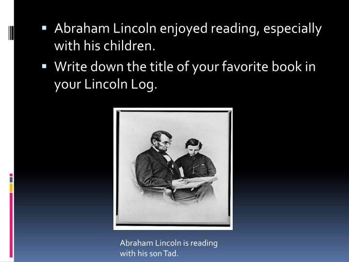 Abraham Lincoln enjoyed reading, especially with his children.