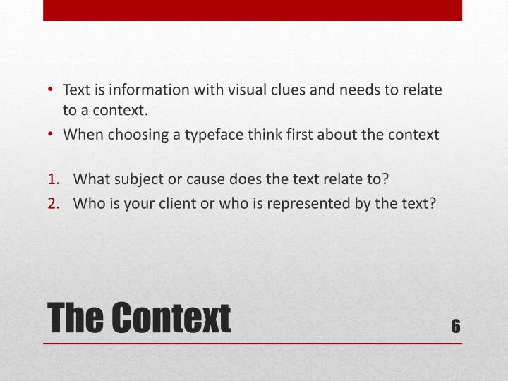 Text is information with visual clues and needs to relate to a context.