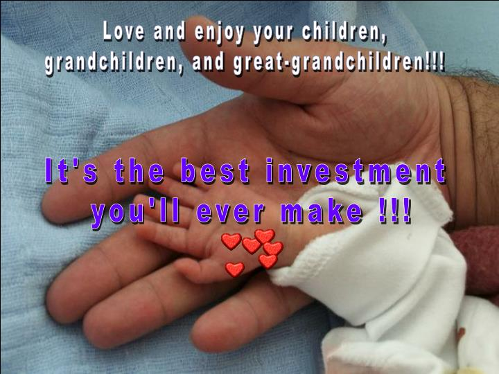 Love and enjoy your children,