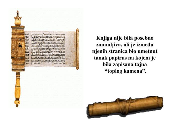 Knjiga nije bila posebno zanimljiva, ali je između njenih stranica bio umetnut tanak papirus na kojem je bila zapisana tajna