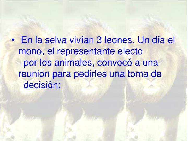 En la selva vivían 3 leones. Un día el mono, el representante electo