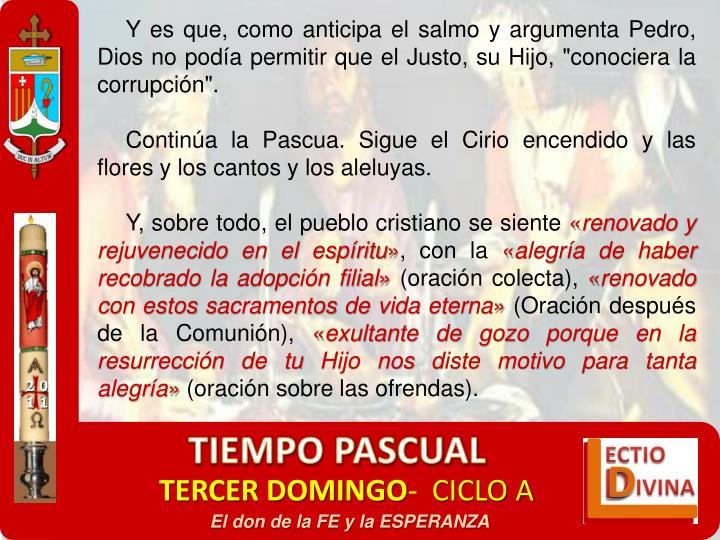 """Y es que, como anticipa el salmo y argumenta Pedro, Dios no poda permitir que el Justo, su Hijo, """"conociera la corrupcin""""."""