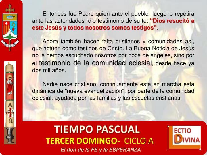 Entonces fue Pedro quien ante el pueblo -luego lo repetir ante las autoridades- dio testimonio de su fe: