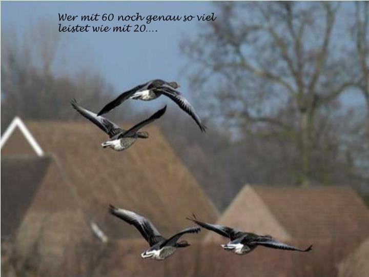 Wer mit 60 noch genau so viel leistet wie mit 20….