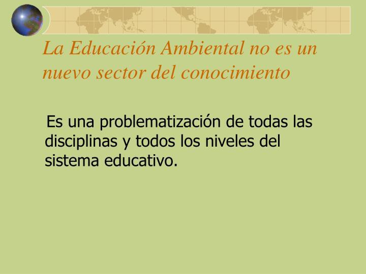 La Educación Ambiental no es un nuevo sector del conocimiento