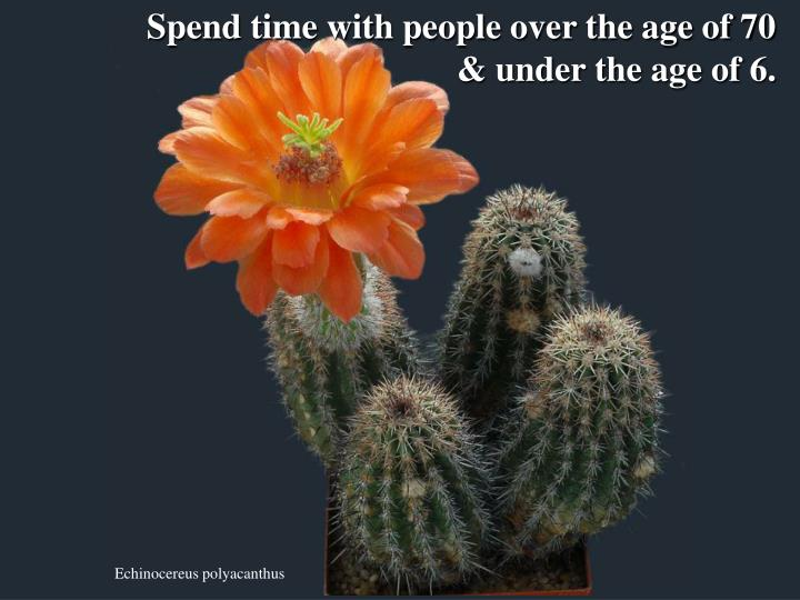 Spend time with people over the age of 70