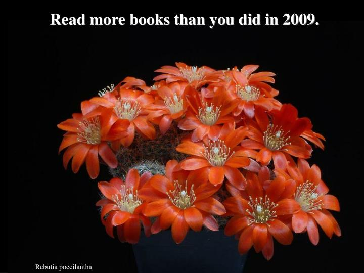 Read more books than you did in 2009.