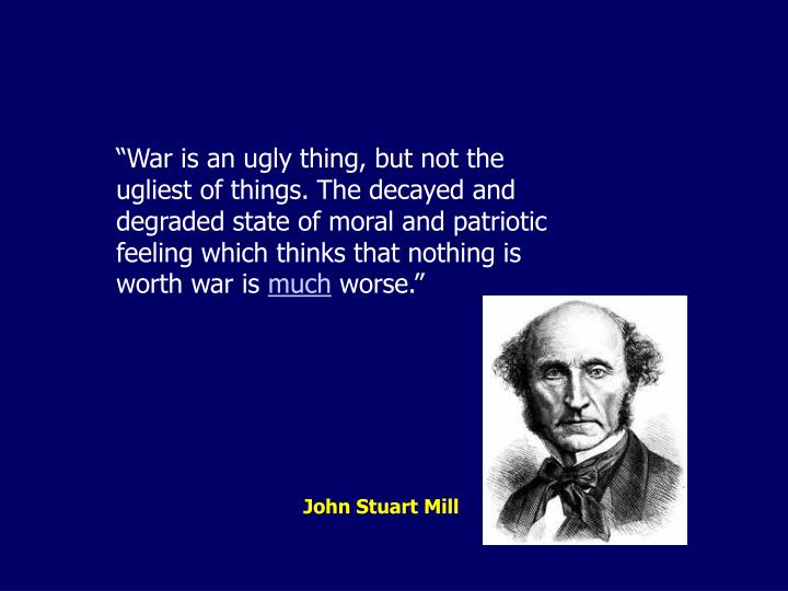 """War is an ugly thing, but not the ugliest of things. The decayed and degraded state of moral and ..."