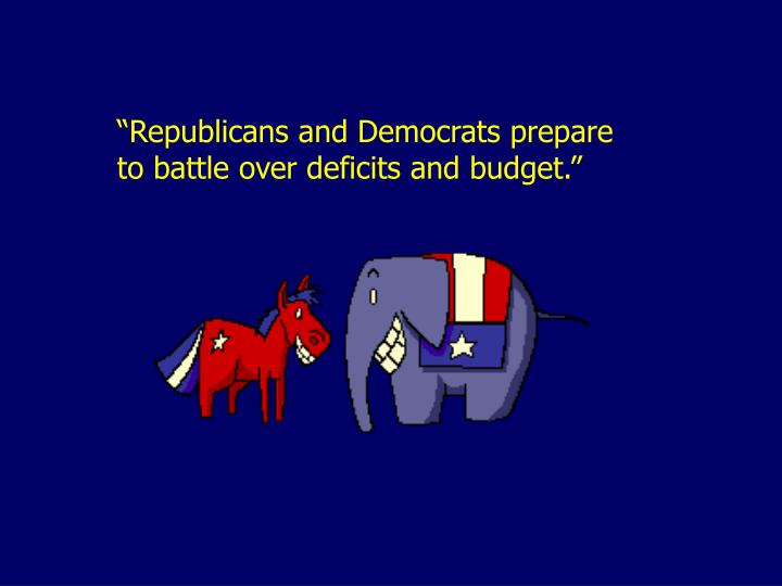 """Republicans and Democrats prepare to battle over deficits and budget."""