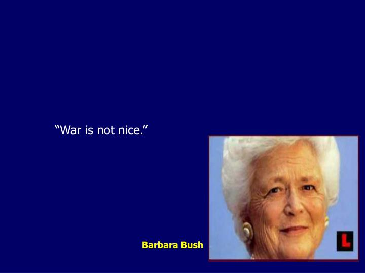 """War is not nice."""