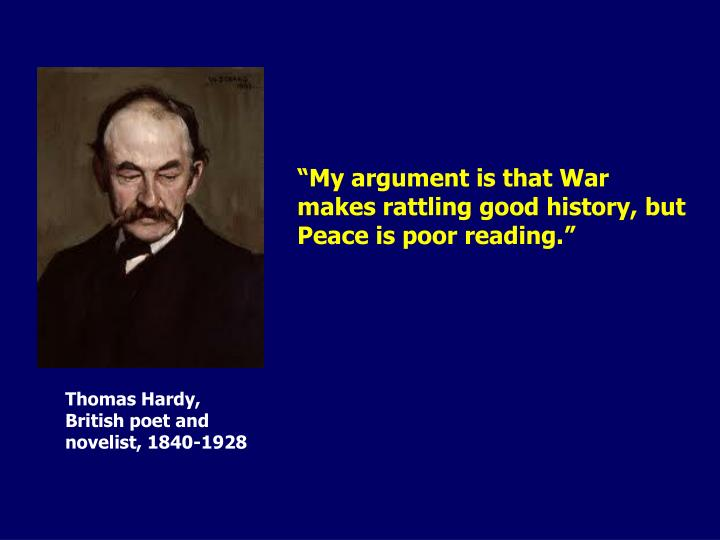 """My argument is that War makes rattling good history, but Peace is poor reading."""